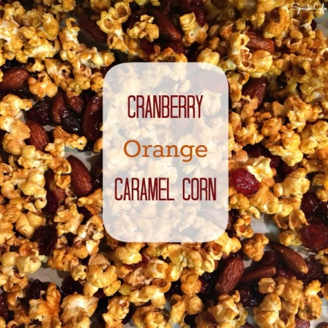 Cranberry-Orange Caramel Corn | SpeakLyfe