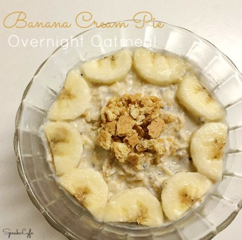Banana Cream Pie Overnight Oatmeal | SpeakLyfe